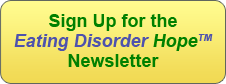 Sign up for the Eating Disorder Hope Newsletter