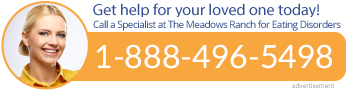 Do you need help now? Call a specialist at The Meadows Ranch for Eating Disorders: 1-888-496-5498
